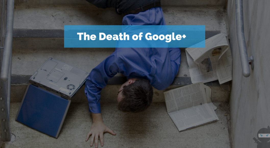 The Death of Google+