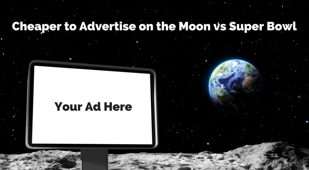 Cheaper to Advertise on the Moon vs Super Bowl