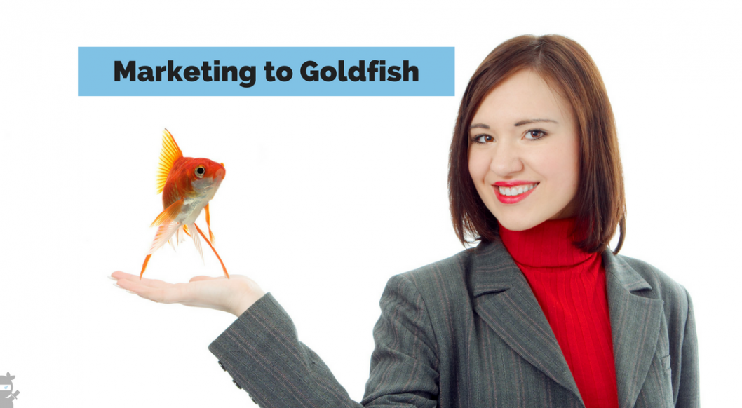 Marketing to Goldfish