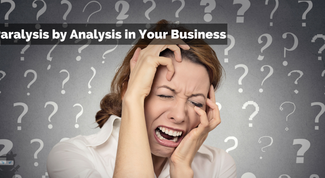 How to Stop Paralysis by Analysis in Your Business