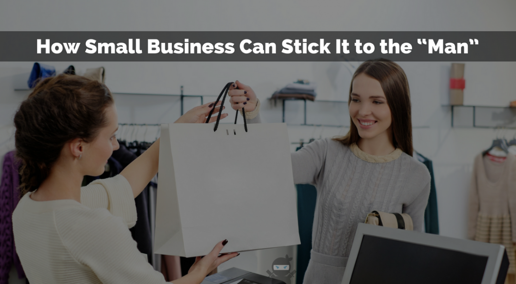 "How Small Business Can Stick It to the ""Man"""